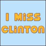I Miss Bill Clinton