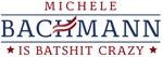 Bachmann is Batshit Crazy T-Shirts