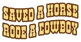 Saved a Horse, Rode a Cowboy t-shirts