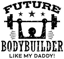 Future Bodybuilder Like My Daddy t-shirts