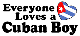 Everyone Loves a Cuban Boy t-shirts