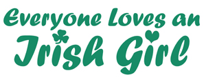 Everyone Loves an Irish Girl t-shirts