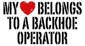 My Heart Belongs To A Backhoe Operator  t-shirt
