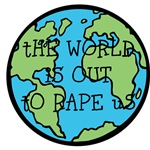 tHE WORLD iS OUT tO RAPE uS