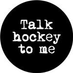 Talk hockey to me