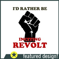 Rather Be Inciting Revolt