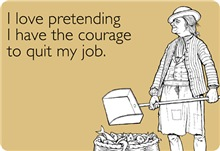 Courage To Quit My Job
