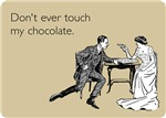 Don't Ever Touch My Chocolate