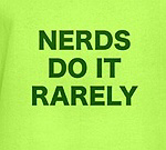 NERDS DO IT RARELY-NERDY SHIRTS