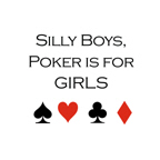Silly boys, Poker is for girls