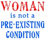 Woman is not a Pre existing Condition