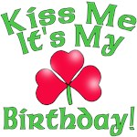 Kiss Me It's My Birthday St. Pat's Day Tshirts