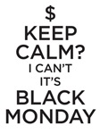 Keep Calm - I Can't its Black Monday