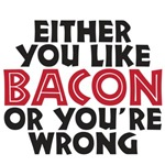 Either you like bacon or you're wrong