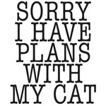 Sorry I have plans with my cat