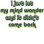 I just let my mind wander