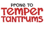 Prone to Temper Tantrums