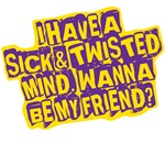 sick & twisted mind
