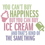 Money can't buy happiness but it can buy ice cream