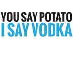 You say potato, I say vodka