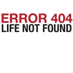 Error 404 Life Not Found