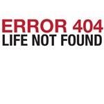 Error 404 Life Not Found