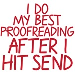 I do my best proofreading after I hit send