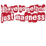 I have no method just madness