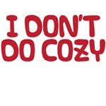 I don't do cozy