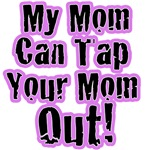 My Mom Can Tap Your Mom Out!