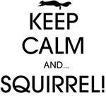 Keep Calm and... Sqirrel!