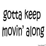 Gotta Keep Movin' Along