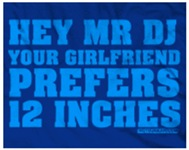 Hey Mr DJ Your Girlfriend Prefers 12 Inches