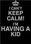 I Can't Keep Calm! I'm Having A Kid