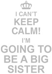 I Can't Keep Calm I'm Going To Be A Big Sister