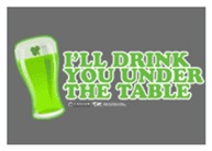 St PAtrick's I'll Drink You Under The Table