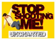 Uncharted Stop Shooting Me!