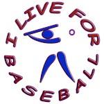 I LIVE FOR BASEBALL
