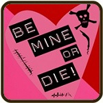 Be Mine Or Die Valentine