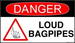 Danger Loud Bagpipes