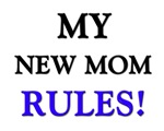My NEW MOM Rules!