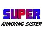 SUPER ANNOYING SISTER