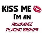 Kiss Me I'm a INSURANCE PLACING BROKER