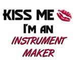Kiss Me I'm a INSTRUMENT MAKER