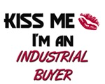Kiss Me I'm a INDUSTRIAL BUYER