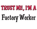 Trust Me I'm a Factory Worker