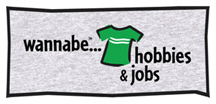 wannabe...hobbies & jobs