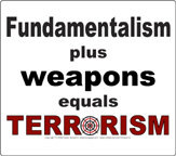 Fundamentalism + Weapons = Terrorism