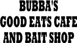 BUBBA'S GOOD EATS CAFE AND BAIT SHOP