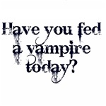 Have you fed a Vampire today?